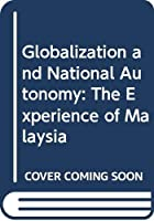 Globalization and National Autonomy: The Experience of Malaysia