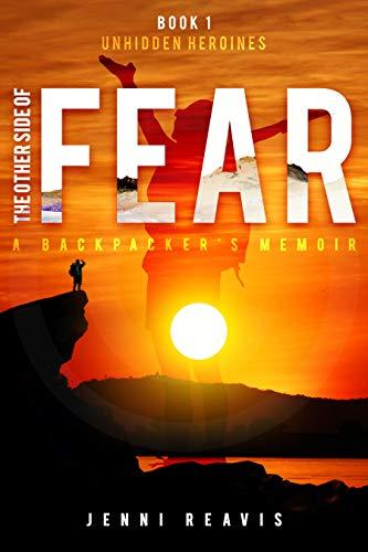 The Other Side of Fear: A Backpacker's Memoir: Hidden Heroines Book 1