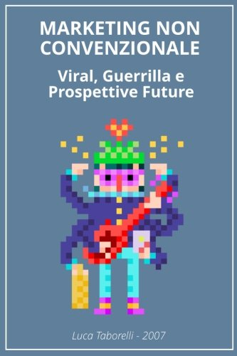 Marketing non Convenzionale: Viral, Guerrilla e prospettive future