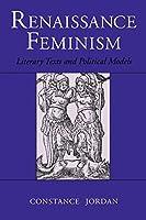 Renaissance Feminism: Literary Texts and Political Models (History; 16)