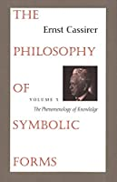 The Philosophy of Symbolic Forms: Volume 3: The Phenomenology of Knowledge (Philosophy of Symbolic Forms, the Phenomenology of Knowledge)