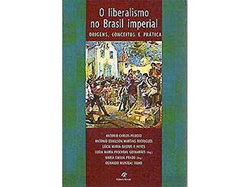 O Liberalismo No Brasil Imperial: Origens, Conceitos E Pratica (Portuguese Edition)