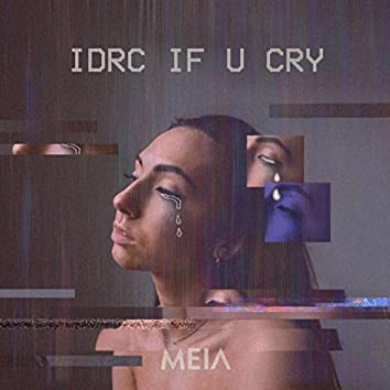 IDRC IF U CRY