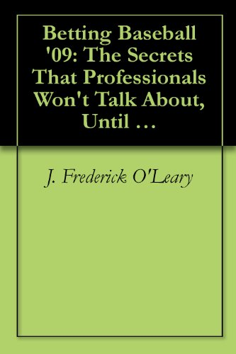 Betting Baseball '09: The Secrets That Professionals Won't Talk About, Until Now! (1) (English Edition)
