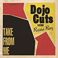 Dojo Cuts Feat.Roxie Ray - Take From Me +Bonus [Japan CD] PCD-93535 by Dojo Cuts Feat.Roxie Ray