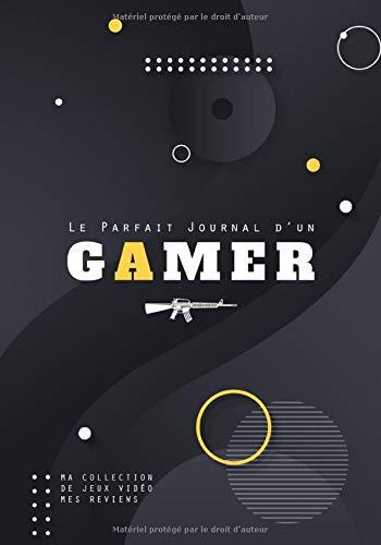 Le Parfait Journal d'un Gamer: Carnet de 200 pages à remplir pour lister, commenter et noter les jeux vidéo auxquels vous avez joués