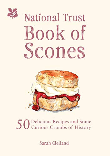 National Trust Book of Scones: 50 Delicious Recipes and Some Curious Crumbs of History