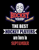 The Best Hockey Players Are Born In September: Hockey Notebook | Composition book with 120 pages, 8,5x11 inches | Gift for Hockey lovers and fans