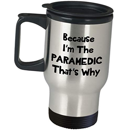 Because Im The Paramedic Thats Why Funny Cute Gag Gifts - Professional Paramedics Healthcare Travel Mug Coffee Tumbler Certified First Responder Medical Technician Graduates Emergency EMTs EMS EMT