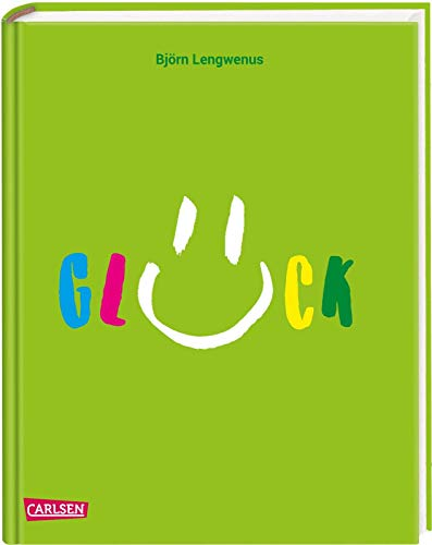 Glück: Was es ist, wie man es findet und behält. Ein Anleitungsbuch für alle, die ihr Glück suchen.
