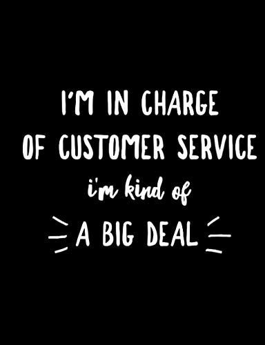 I'm In Charge Of Customer Service I'm Kind Of A Big Deal: Funny Customer Service Journal Notebook For CSR Manager Supervisor Gift Blank Lined Paper Book