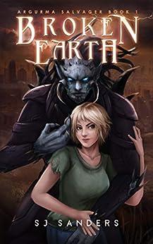 Broken Earth: Argurma Salvager Book 1 by [S.J. Sanders]