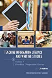Teaching Information Literacy and Writing Studies: Volume 1, First-Year Composition Courses (Purdue...