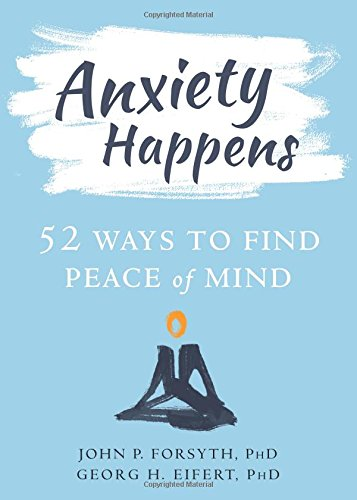 Anxiety Happens: 52 Ways to Move Beyond Fear and Find Peace of Mind