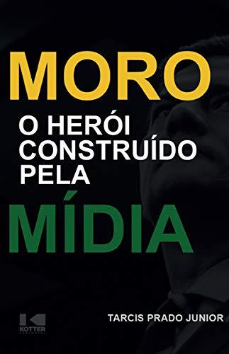 Moro: O Herói Construído Pela Mídia