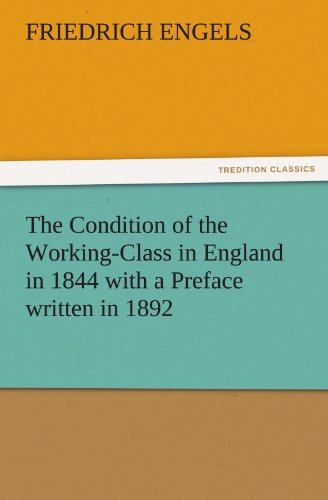 The Condition of the Working-Class in England in 1844 with a Preface written in 1892 (TREDITION CLASSICS)
