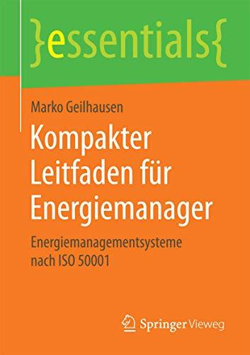 Kompakter Leitfaden für Energiemanager: Energiemanagementsysteme nach ISO 50001 (essentials)