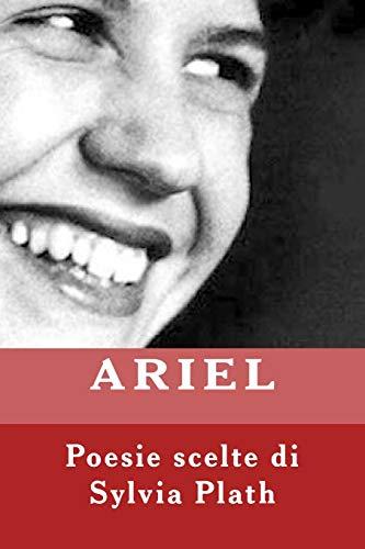 ARIEL. Poesie scelte di Sylvia Plath: Ariel