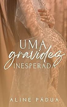 UMA GRAVIDEZ INESPERADA (Livro Único) por [Aline Pádua]
