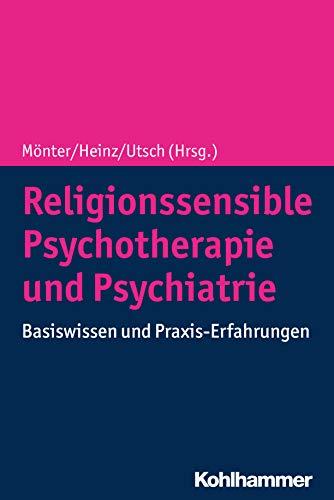 Religionssensible Psychotherapie und Psychiatrie: Basiswissen und Praxis-Erfahrungen