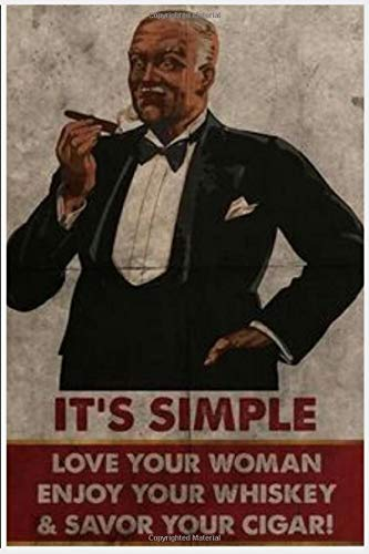 It's Simple Love Your Woman Enjoy Your Whiskey & Savor Your CIGAR !: Cigar...