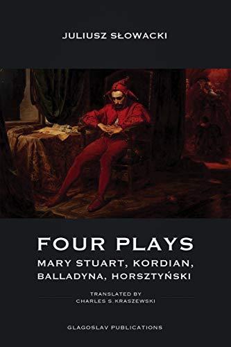 Four Plays: Mary Stuart, Kordian, Balladyna, Horsztyński (English Edition)