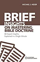 Brief Insights on Mastering Bible Doctrine: 80 Expert Insights, Explained in a Single Minute (60-Second Scholar)