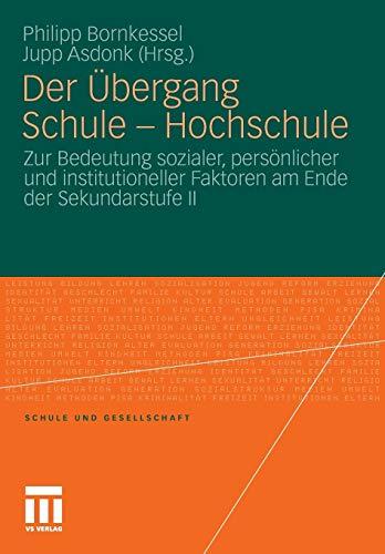 Der Übergang Schule - Hochschule: Zur Bedeutung sozialer, persönlicher und institutioneller Faktoren am Ende der Sekundarstufe II (Schule und Gesellschaft, Band 54)