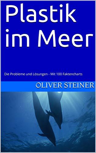 Plastik im Meer: Problem und Lösungen - erklärt anhand von 90 Schaubildern (German Edition)