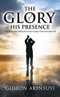 The Glory of His Presence: Pursuing the Presence That Makes the Difference