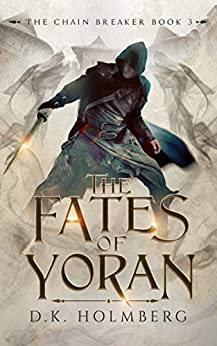 The Fates of Yoran (The Chain Breaker Book 3) by [D.K. Holmberg]