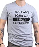 You Can't Scare Me, I Have Three Daughters   Funny Dad Daddy Joke Men T-Shirt-(Adult,3XL)