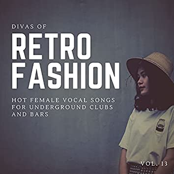 Divas Of Retro Fashion - Hot Female Vocal Songs For Underground Clubs And Bars, Vol. 13