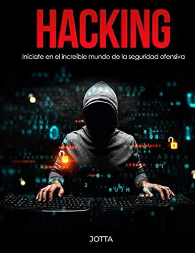 Hacking: Iníciate en el increíble mundo de la seguridad ofensiva