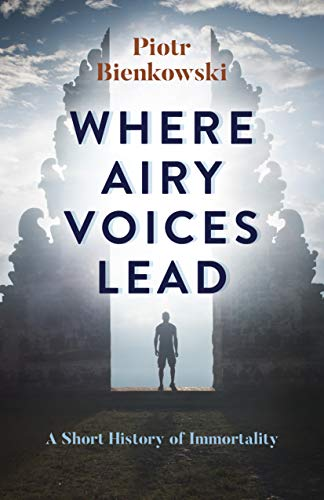 Where Airy Voices Lead: A Short History of Immortality