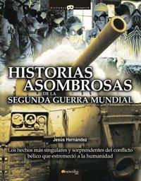 Historias asombrosas de la Segunda Guerra Mundial: Los...