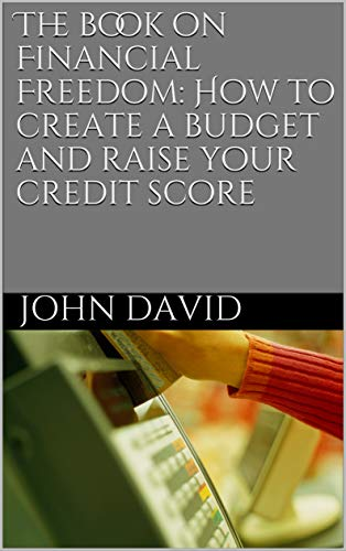 The book on Financial Freedom: How to create a budget and raise your credit score