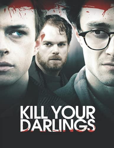 Kill Your Darlings: The Screenplay