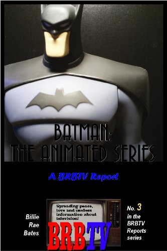 Batman: The Animated Series, A BRBTV Report (BRBTV Reports Book 3) (English Edition)