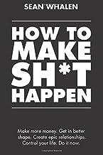 نحوه ساخت Sh * t Happen: درآمد بیشتری کسب کنید ، در شکل بهتری بگیرید ، روابط حماسی ایجاد کنید و زندگی خود را کنترل کنید!