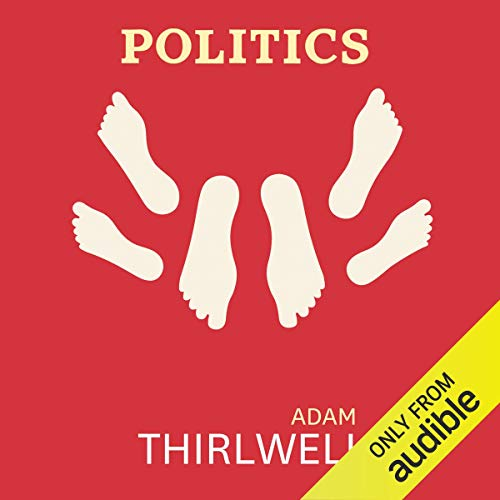 Politics                   By:                                                                                                                                 Adam Thirlwell                               Narrated by:                                                                                                                                 John Banks                      Length: 7 hrs and 38 mins     6 ratings     Overall 2.8