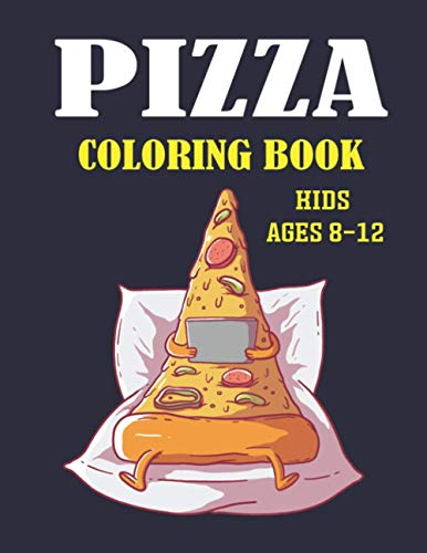 PIZZA COLORING BOOK KIDS AGES 8-12: Fun with Coloring Delicious Pizza and Drawing parts of the Pizzas: Perfect Activity Workbook for Children's (Coloring and Drawing Books)