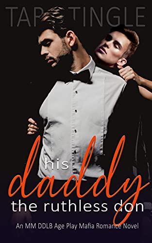 HIS DADDY THE RUTHLESS DON: An MM DDLB Age Gap Mafia Romance Novel (MAFIA DADDIES)