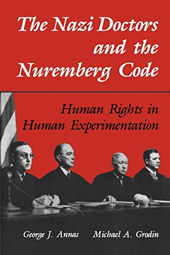 The Nazi Doctors and the Nuremberg Code: Human Rights in Human Experimentation