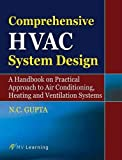 Comprehensive HVAC System Design: A Handbook on Practical Approach to Air Conditioning, Heating and Ventilation