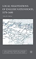 Local Negotiations of English Nationhood, 1570-1680 (Early Modern Literature in History)