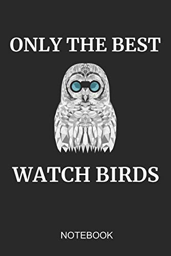 Only The Best Watch Birds Notebook: 6x9 110 Pages Lined Bird Journal For Owl & Wild Life Lovers