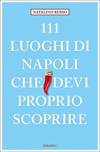 111 luoghi di Napoli che devi proprio scoprire