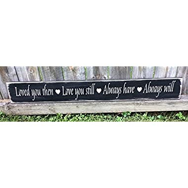 Loved you then Love you still Always have Always will - Handmade wooden sign