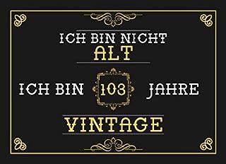 Ich Bin Nicht Alt Ich Bin 103 Jahre Vintage: 103. Geburtstag Gaestebuch - Andenkenbuch fuer Partygaeste zum Hinterlassen von Unterschriften und Wuenschen - 103 Jahre Vintage